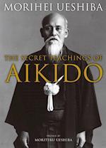 The Secret Teachings of Aikido af Morihei Ueshiba