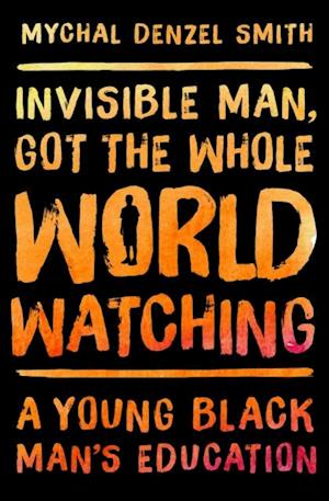 Invisible Man, Got the Whole World Watching af Mychal Denzel Smith
