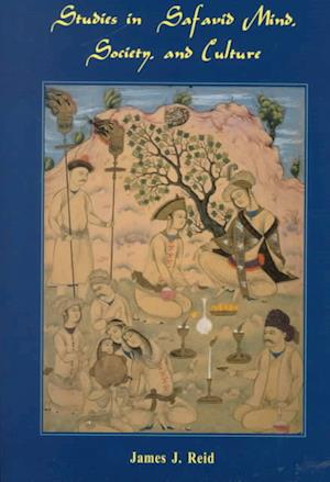 Studies in Safavid Mind, Society, and Culture