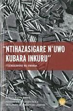 Nihazasigare N'uwo Kubara Inkuru/ Leave None to Tell the Story