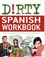 Dirty Spanish Workbook (Dirty Everyday Slang)