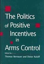 The Politics of Positive Incentives in Arms Control