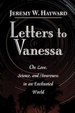 Letters to Vanessa: On Love, Science, and Awareness in an Enchanted World af Jeremy W. Hayward