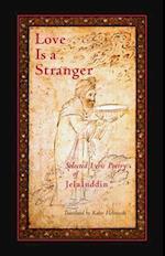 Love Is A Stranger af Kabir Helminski, Jelaluddin Rumi