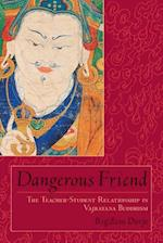 Dangerous Friend : The Teacher-Student Relationship in Vajrayana Buddhism af Rig'dzin Dorje