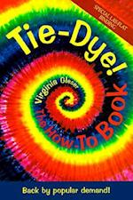 Tie-Dye! The How-To Book: Back by Popular Demand!