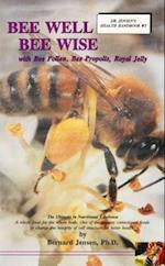 Bee Well-Bee Wise with Bee Pollen, Bee Propolis, Royal Jelly
