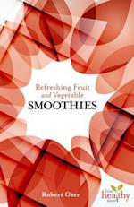 Refreshing Fruit and Vegetable Smoothies (Live Healthy Now)