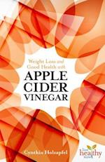 Weight Loss and Good Health with Apple Cider Vinegar (Live Healthy Now)