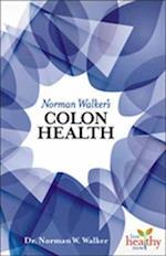 Norman Walker's Colon Health (Live Healthy Now)