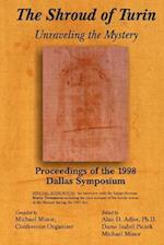 The Shroud of Turin: Unraveling the Mystery; Proceedings of the 1998 Dallas Symposium