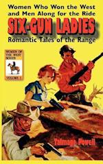 Six-Gun Ladies: Women Who Won the West and Men Along for the Ride. Romantic Tales of the Range