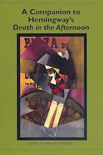 A Companion to Hemingway's <I>Death in the Afternoon</I> (Studies in American Literature And Culture)
