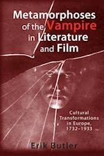 Metamorphoses of the Vampire in Literature and Film af Erik Butler
