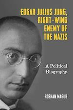 Edgar Julius Jung, Right-Wing Enemy of the Nazis (German History in Context)
