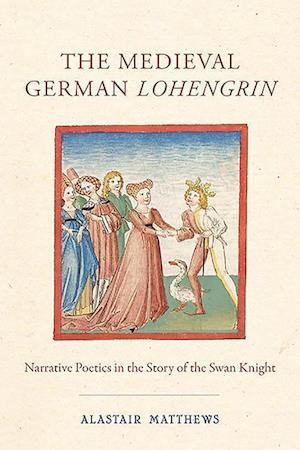 The Medieval German Lohengrin - Narrative Poetics in the Story of the Swan Knight