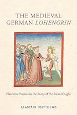 The Medieval German Lohengrin (STUDIES IN GERMAN LITERATURE, LINGUISTICS, AND CULTURE, nr. 175)