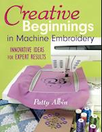 Creative Beginnings in Machine Embroidery: Innovative Ideas for Expert Results