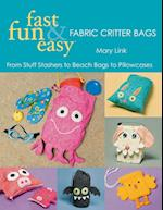 Fast, Fun & Easy Fabric Critter Bags- Print on Demand Edition