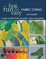 Fast, Fun & Easy Fabric Dyeing