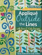 Applique Outside the Lines with Piece O'Cake Designs: No Rules-No Ruler [With Pattern]