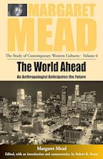 The World Ahead (MARGARET MEAD: THE STUDY OF CONTEMPORARY WESTERN CULTURES)