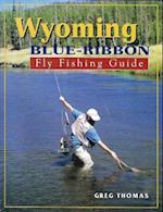 Wyoming Blue-Ribbon Fly Fishing Guide af Greg Thomas