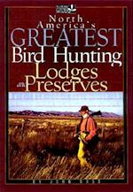 North America's Greatest Bird Hunting Lodges and Preserves (Willow Creek Guides Series)