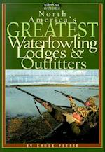 North America's Greatest Waterfowling Lodges & Outfitters (Willow Creek Guides)