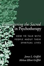 Encountering the Sacred in Psychotherapy af James Griffith, Melissa Elliot Griffith