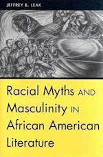 Racial Myths and Masculinity in African American Literature af Jeffrey B. Leak