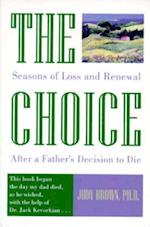 The Choice (Seasons of Loss Renewal After a Fathers Decision to Die)