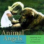 Animal Angels (Amazing Acts of Love Compassion)