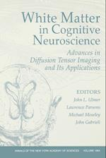 White Matter in Cognitive Neuroscience (Annals of the New York Academy of Sciences)