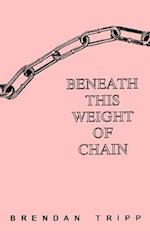 Beneath This Weight of Chain