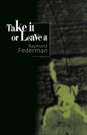 Take It or Leave It af Raymond Federman