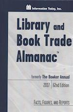 Library and Book Trade Almanac 2017 (BOWKER ANNUAL  LIBRARY AND BOOK TRADE ALMANAC)