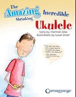 The Amazing Incredible Shrinking Ukulele af Thornton Cline