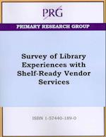 Survey of Library Experiences With Shelf-Ready Vendor Services af Primary Research Group