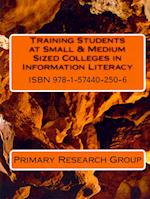 Training Students at Small & Medium Sized Colleges in Information Literacy af Primary Research Group