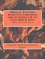 Medical & Other Scientific Librarian Use of Google and Its Features & Apps