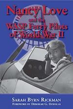 Nancy Love and the Wasp Ferry Pilots of World War II af Sarah Byrn Rickman