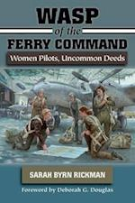 Wasp of the Ferry Command af Sarah Byrn Rickman