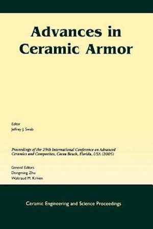 Advances in Ceramic Armor: A Collection of Papers Presented at the 29th International Conference on Advanced Ceramics and Composites, January 23-