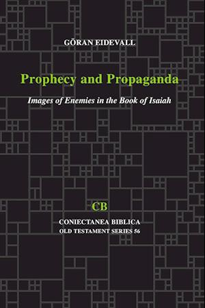Prophecy and Propaganda: Images of Enemies in the Book of Isaiah