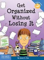 Get Organized Without Losing It (Laugh Learn Free Spirit Publishing)