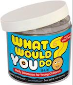 What Would You Do? In A Jar (In a Jar)