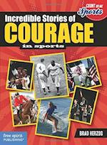 Incredible Stories of Courage (Count on Me Sports)