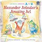 Alexander Anteater's Amazing Act (Animal Antics a to Z)