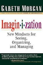 Imaginization: New Mindsets for Seeing, Organizing, and Managing af Gareth Morgan